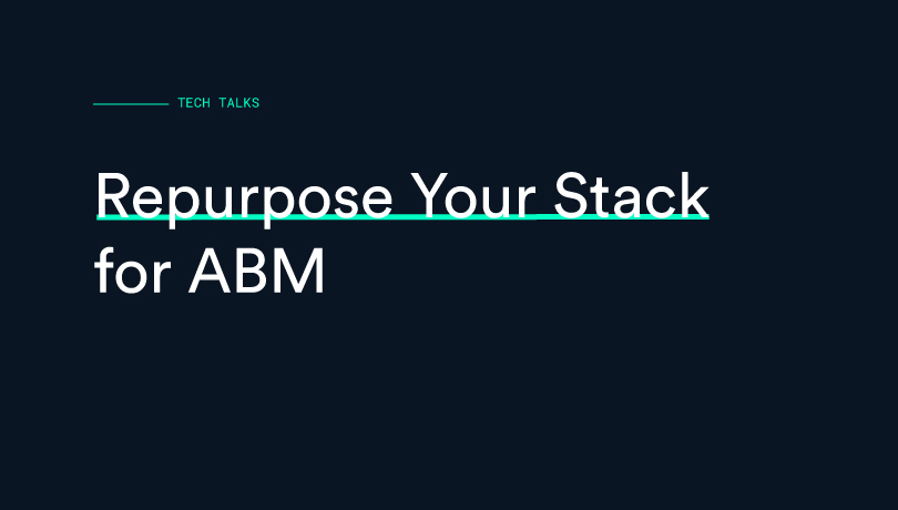 How We Repurposed Our Stack for ABM and Saved 50% on MarTech Cost