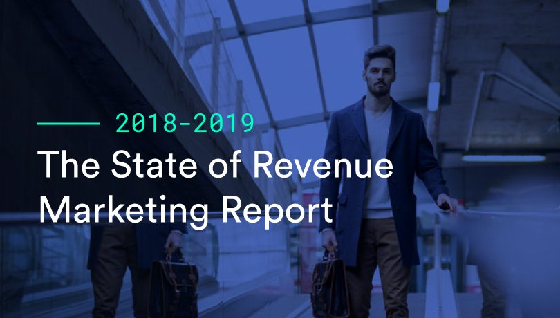 The State of Revenue Marketing Report 2018-2019