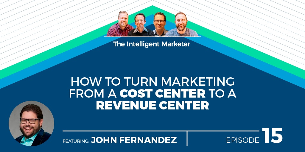 Intelligent Marketer Podcast Episode 15: How to Turn Marketing From A Cost Center to A Revenue Center