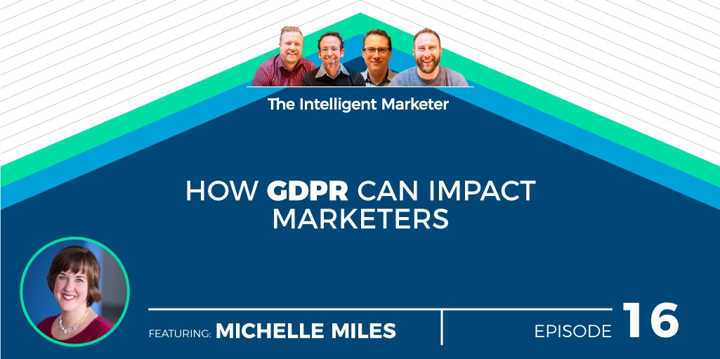 Intelligent Marketer Podcast Episode 16: How GDPR Impacts Marketers w/ Michelle Miles