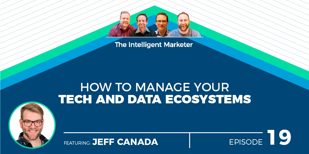 Intelligent Marketer Podcast Episode 19: How To Manage Your Tech and Data Ecosystems with Jeff Canada