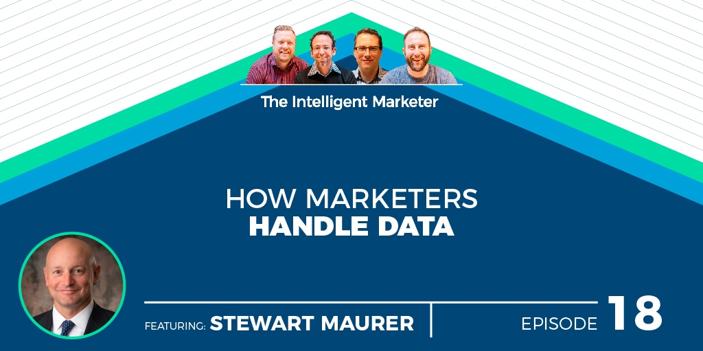 Intelligent Marketer Podcast Episode 18: How Marketers Handle Data w/ Stewart Maurer