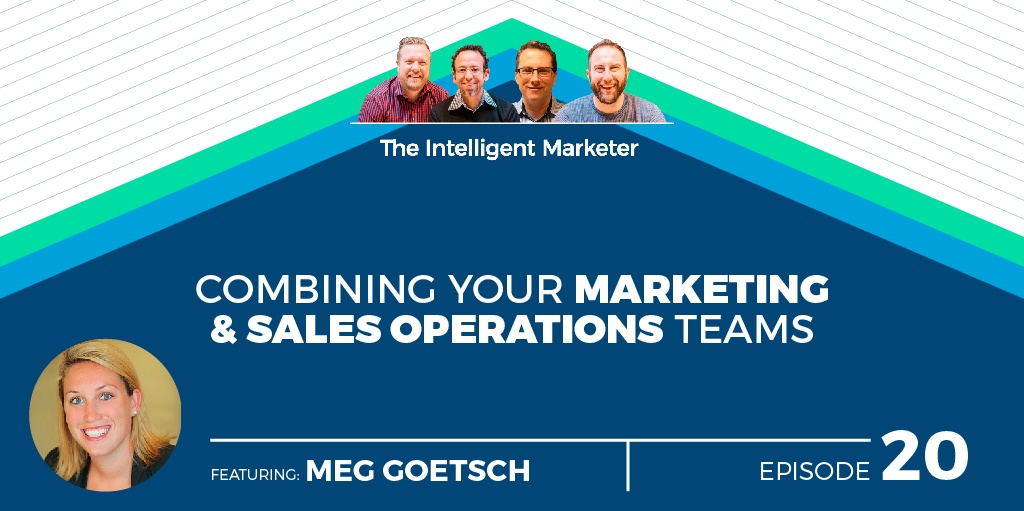 Intelligent Marketer Podcast Episode 20: Combining your Marketing & Sales Operations Teams w/ Meg Goetsch