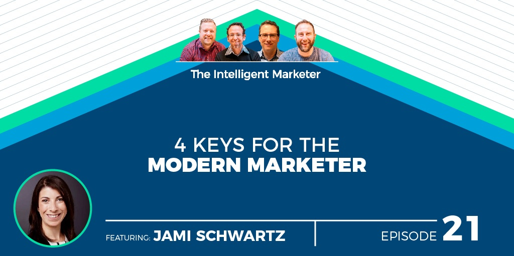 Intelligent Marketer Podcast Episode 21: 4 Keys for the Modern Marketer w/ Jami Schwartz