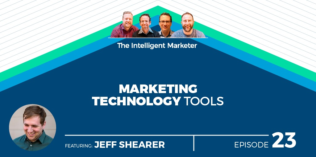 Intelligent Marketer Podcast Episode 23: Marketing Technology Tools with Jeff Shearer