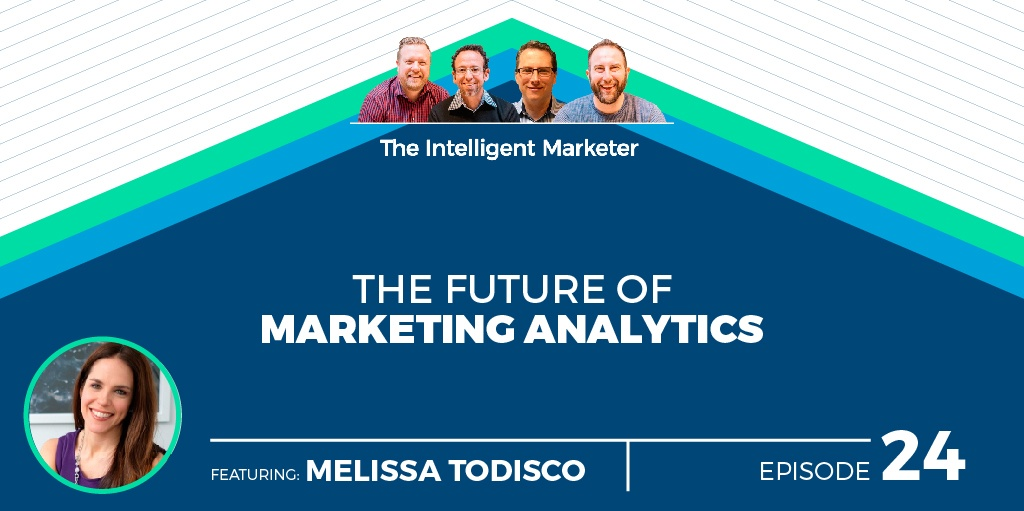 Intelligent Marketer Podcast Episode 24: The Future of Marketing Analytics with Melissa Todisco