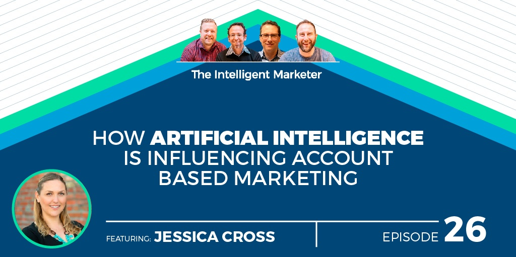 Intelligent Marketer Podcast Episode 26: How Artificial Intelligence is Influencing Account Based Marketing