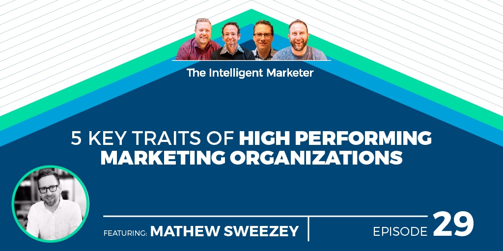 5 Key Traits of High Performing Marketing Organizations with Mathew Sweezey