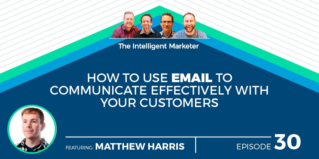 How To Use Email To Communicate Effectively With Your Customers with Matt Harris